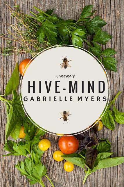 Hive-Mind, Gabrielle Myers, organic farm, memoir, Tip Top Farm, Laura Trent