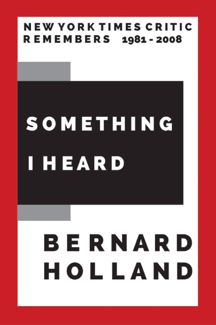 Bernard Holland New York Times, Something I Heard, music critic, Yo-Yo Ma,